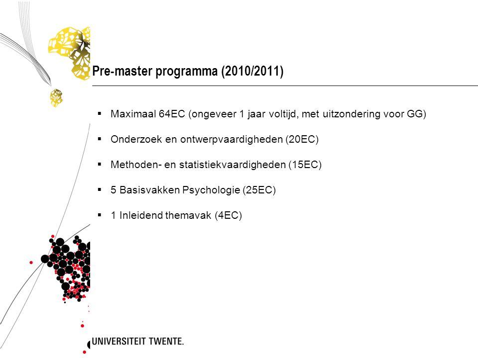 Pre-master programma (2010/2011)  Maximaal 64EC (ongeveer 1 jaar voltijd, met uitzondering voor GG)  Onderzoek en ontwerpvaardigheden (20EC)  Metho