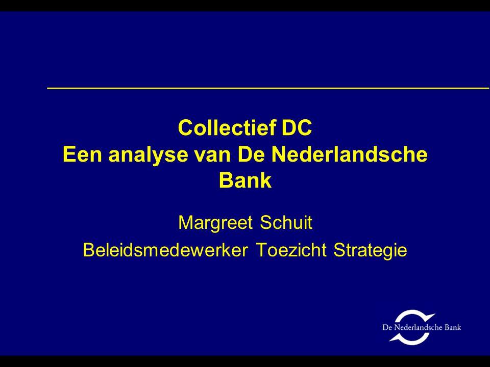 Collectief DC Een analyse van De Nederlandsche Bank Margreet Schuit Beleidsmedewerker Toezicht Strategie