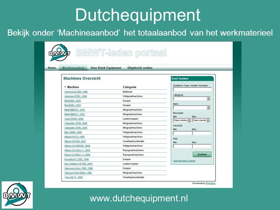 www.dutchequipment.nl Bekijk onder 'Machineaanbod' het totaalaanbod van het werkmaterieel