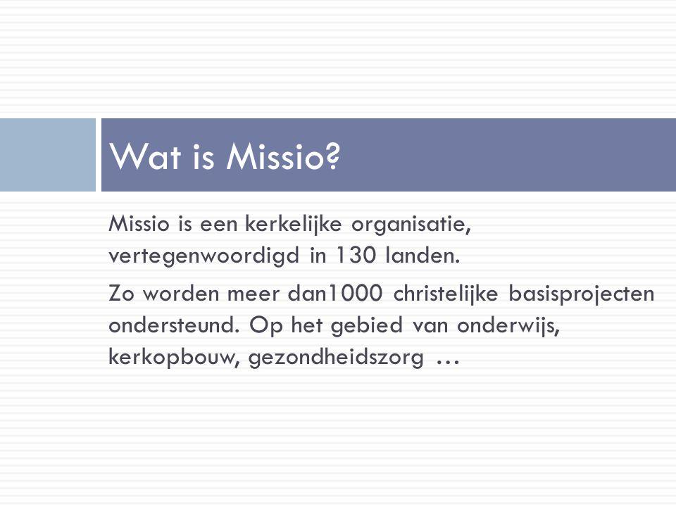 Wat is Missio. Missio is een kerkelijke organisatie, vertegenwoordigd in 130 landen.