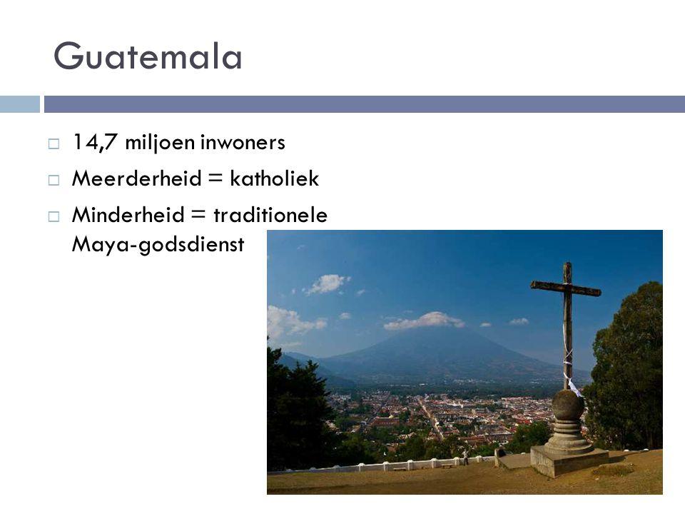  14,7 miljoen inwoners  Meerderheid = katholiek  Minderheid = traditionele Maya-godsdienst Guatemala