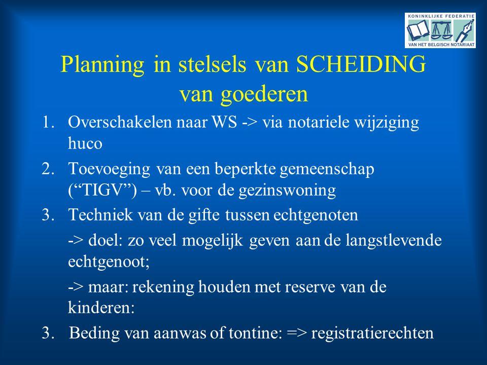 """Planning in stelsels van SCHEIDING van goederen 1.Overschakelen naar WS -> via notariele wijziging huco 2.Toevoeging van een beperkte gemeenschap (""""TI"""