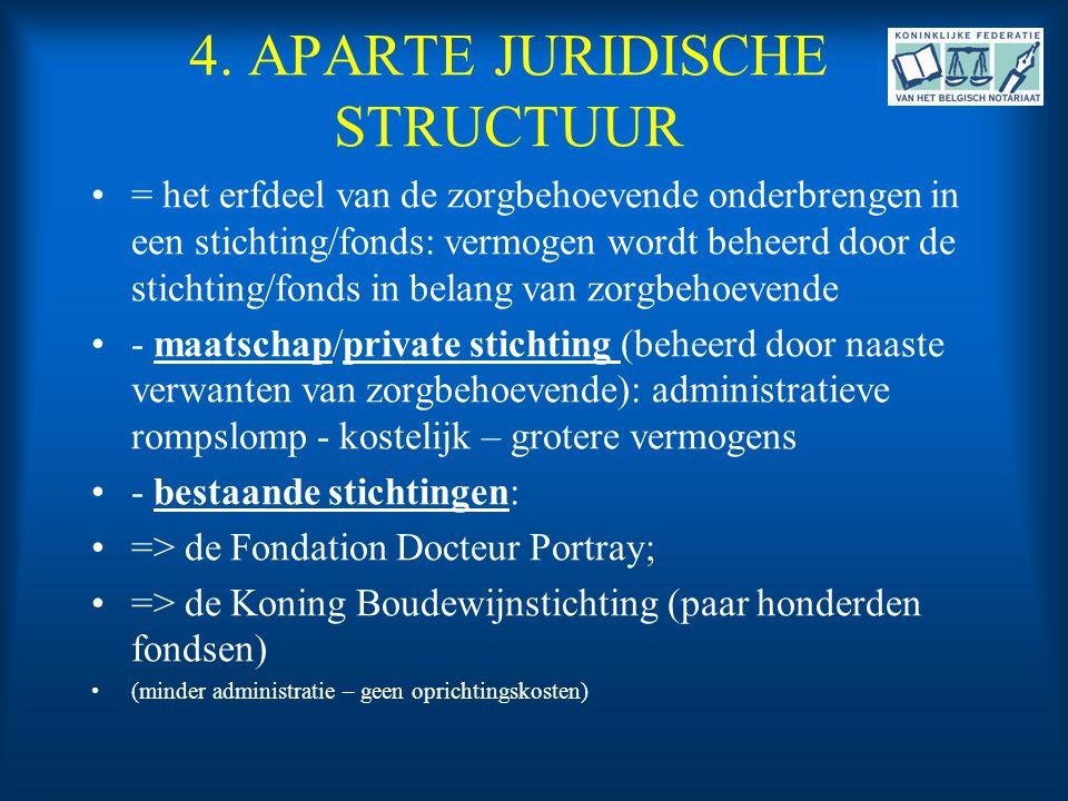 4. APARTE JURIDISCHE STRUCTUUR •= het erfdeel van de zorgbehoevende onderbrengen in een stichting/fonds: vermogen wordt beheerd door de stichting/fond