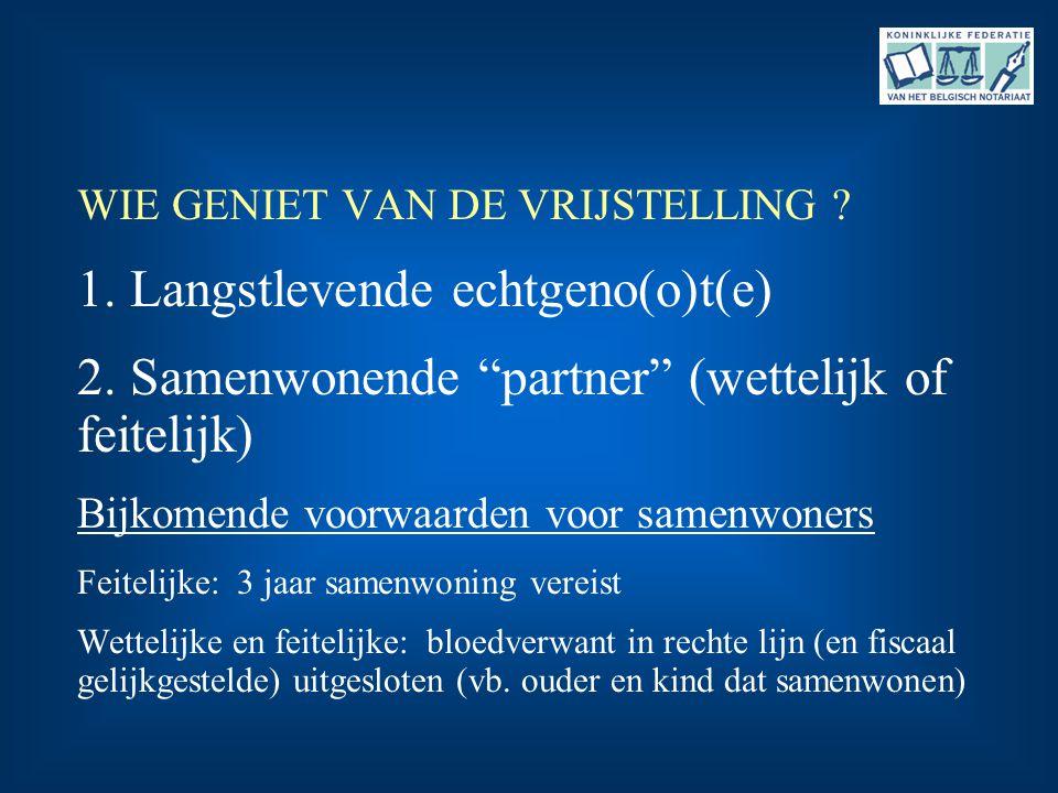"""WIE GENIET VAN DE VRIJSTELLING ? 1. Langstlevende echtgeno(o)t(e) 2. Samenwonende """"partner"""" (wettelijk of feitelijk) Bijkomende voorwaarden voor samen"""