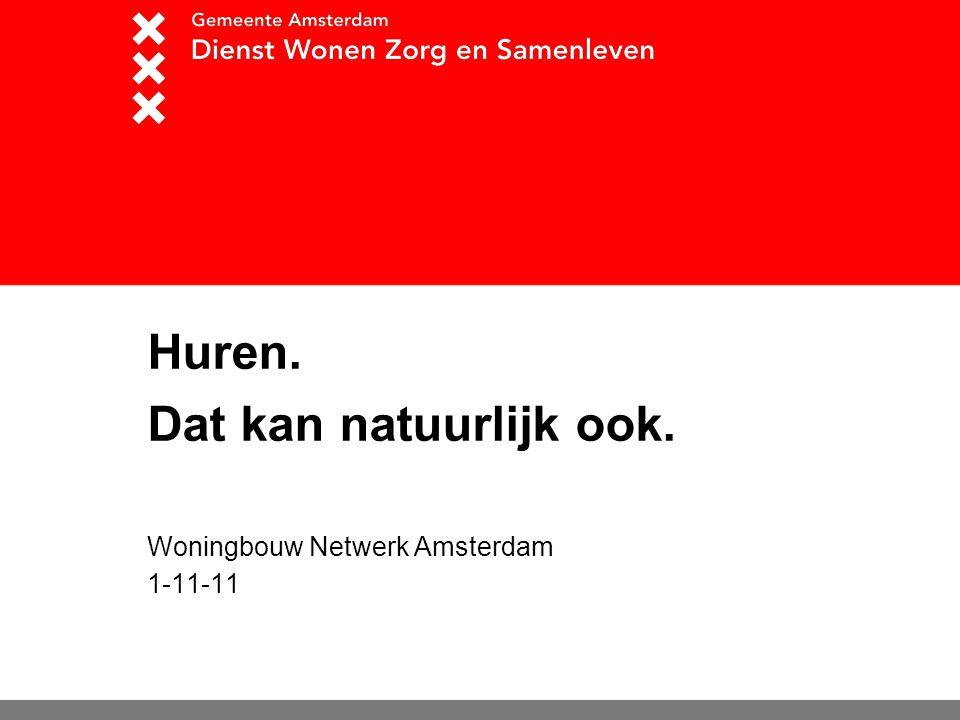Huren. Dat kan natuurlijk ook. Woningbouw Netwerk Amsterdam 1-11-11