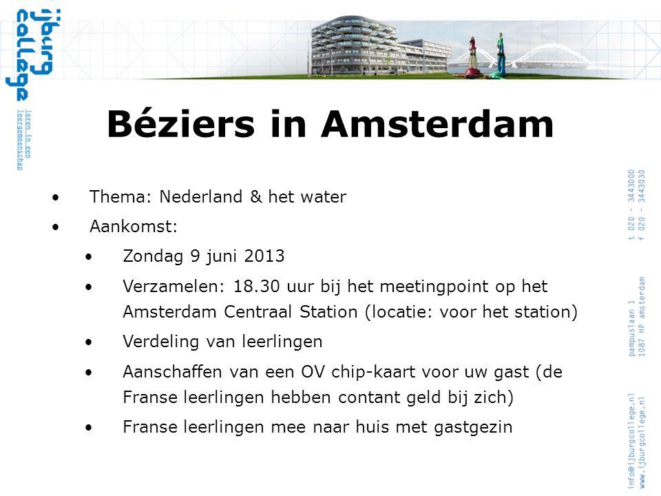 Béziers in Amsterdam •Thema: Nederland & het water •Aankomst: •Zondag 9 juni 2013 •Verzamelen: 18.30 uur bij het meetingpoint op het Amsterdam Centraa