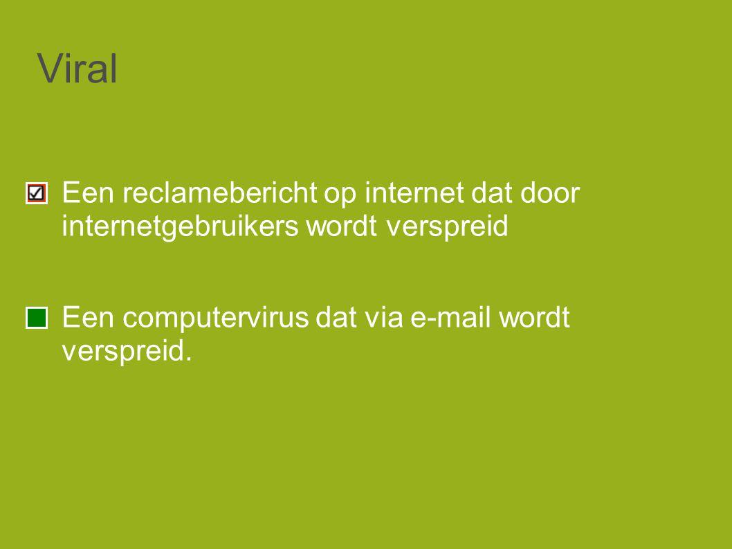 Viral Een reclamebericht op internet dat door internetgebruikers wordt verspreid Een computervirus dat via e-mail wordt verspreid.