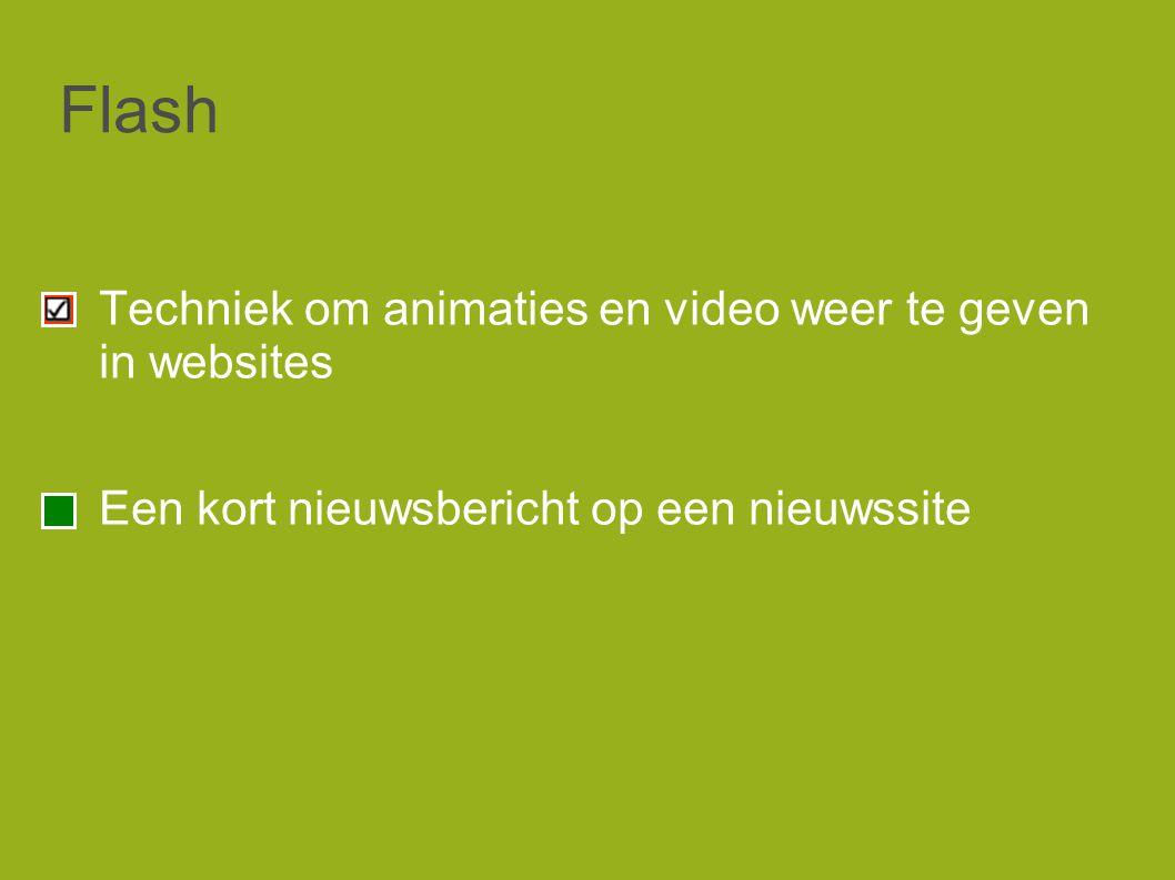Flash Techniek om animaties en video weer te geven in websites Een kort nieuwsbericht op een nieuwssite