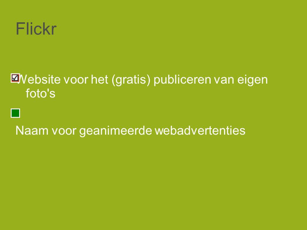 Flickr Website voor het (gratis) publiceren van eigen foto s Naam voor geanimeerde webadvertenties