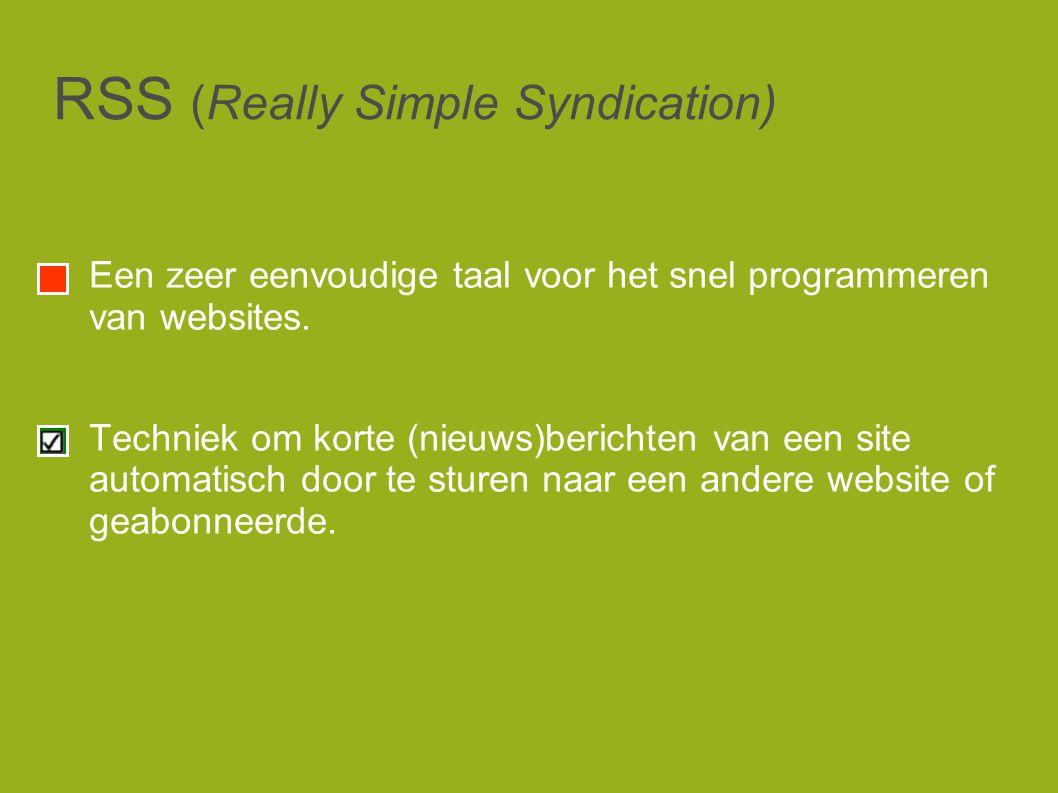 RSS (Really Simple Syndication) Een zeer eenvoudige taal voor het snel programmeren van websites.