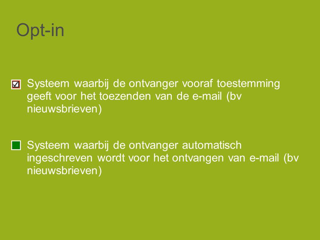 Opt-in Systeem waarbij de ontvanger vooraf toestemming geeft voor het toezenden van de e-mail (bv nieuwsbrieven) Systeem waarbij de ontvanger automatisch ingeschreven wordt voor het ontvangen van e-mail (bv nieuwsbrieven)