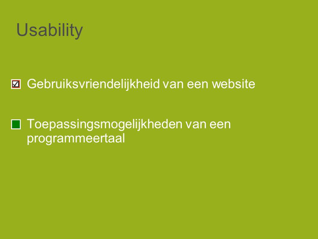 Usability Gebruiksvriendelijkheid van een website Toepassingsmogelijkheden van een programmeertaal