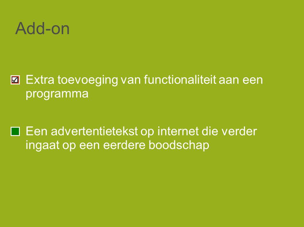 Add-on Extra toevoeging van functionaliteit aan een programma Een advertentietekst op internet die verder ingaat op een eerdere boodschap