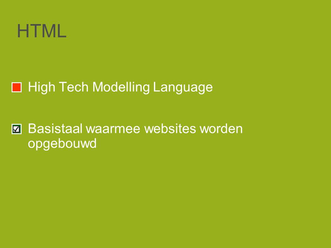 HTML High Tech Modelling Language Basistaal waarmee websites worden opgebouwd