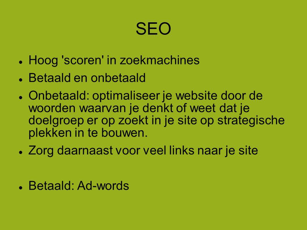 SEO  Hoog scoren in zoekmachines  Betaald en onbetaald  Onbetaald: optimaliseer je website door de woorden waarvan je denkt of weet dat je doelgroep er op zoekt in je site op strategische plekken in te bouwen.
