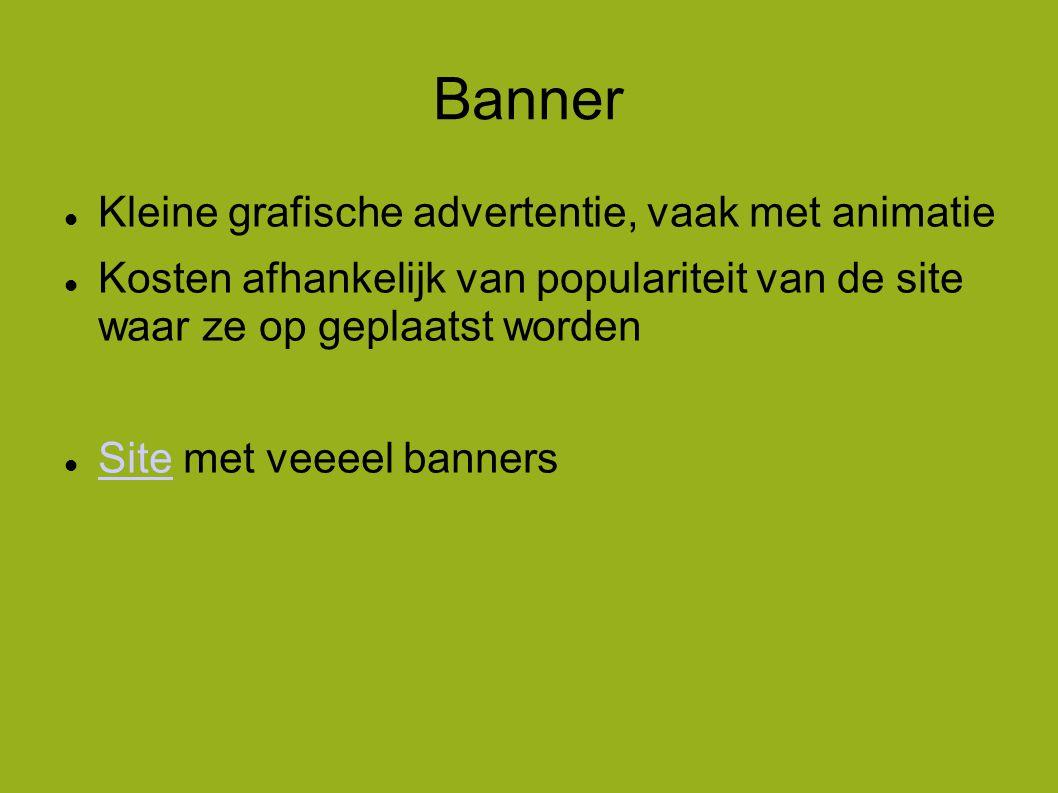 Banner  Kleine grafische advertentie, vaak met animatie  Kosten afhankelijk van populariteit van de site waar ze op geplaatst worden  Site met veeeel banners Site