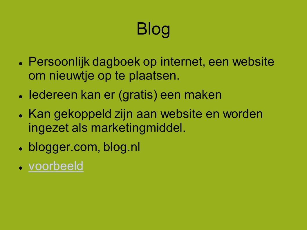 Blog  Persoonlijk dagboek op internet, een website om nieuwtje op te plaatsen.