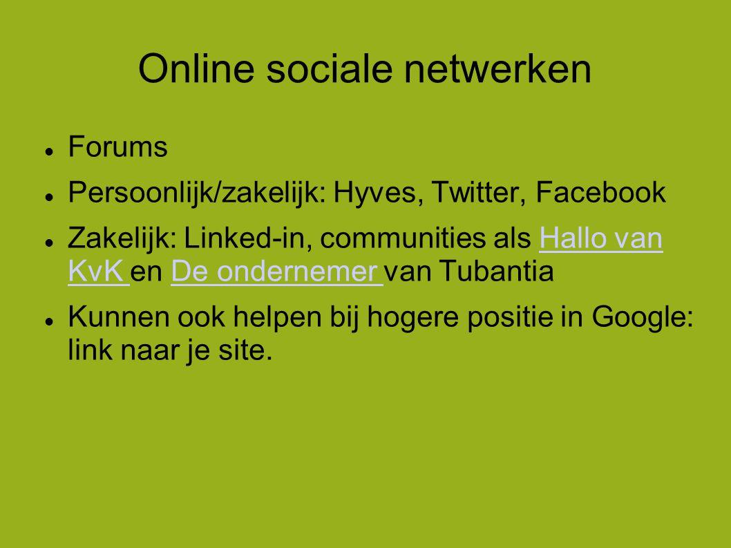 Online sociale netwerken  Forums  Persoonlijk/zakelijk: Hyves, Twitter, Facebook  Zakelijk: Linked-in, communities als Hallo van KvK en De ondernemer van TubantiaHallo van KvK De ondernemer  Kunnen ook helpen bij hogere positie in Google: link naar je site.