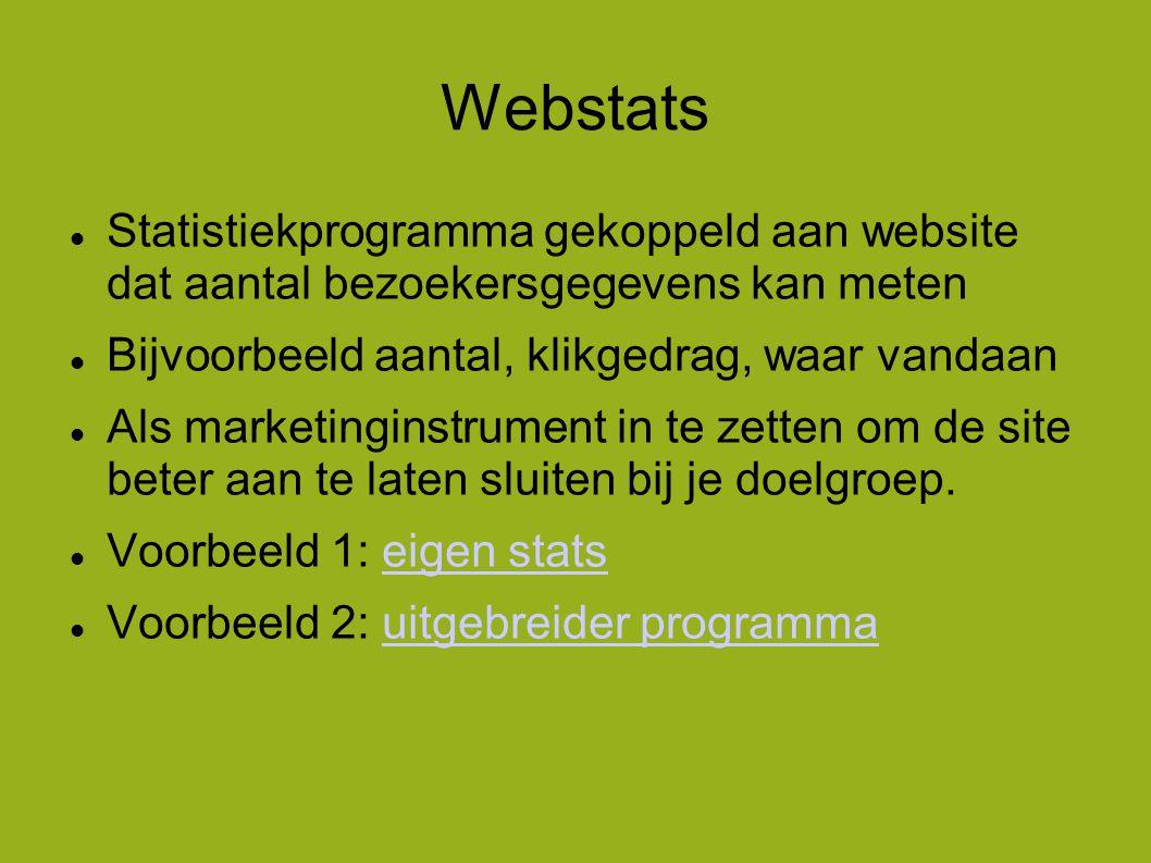 Webstats  Statistiekprogramma gekoppeld aan website dat aantal bezoekersgegevens kan meten  Bijvoorbeeld aantal, klikgedrag, waar vandaan  Als marketinginstrument in te zetten om de site beter aan te laten sluiten bij je doelgroep.