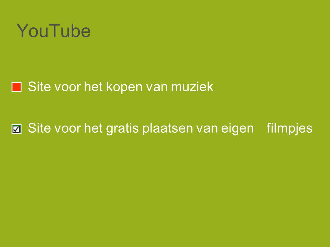 YouTube Site voor het kopen van muziek Site voor het gratis plaatsen van eigen filmpjes