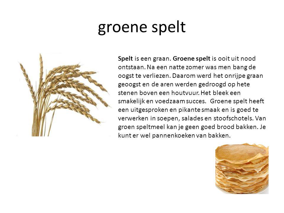 groene spelt Spelt is een graan. Groene spelt is ooit uit nood ontstaan. Na een natte zomer was men bang de oogst te verliezen. Daarom werd het onrijp