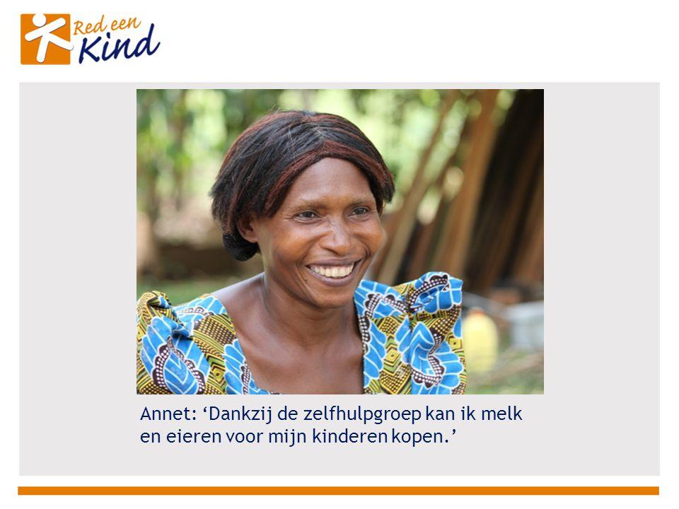 Annet: 'Dankzij de zelfhulpgroep kan ik melk en eieren voor mijn kinderen kopen.'