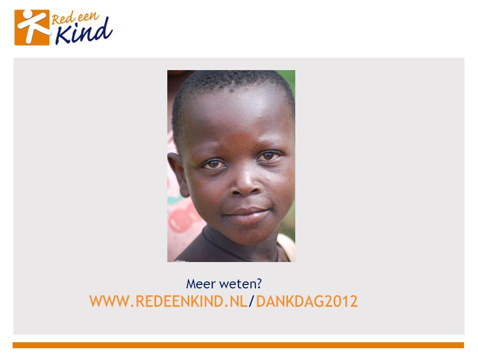 Meer weten WWW.REDEENKIND.NL/DANKDAG2012