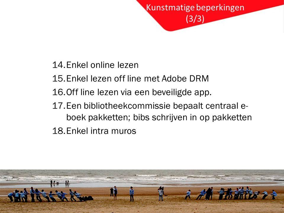 Kunstmatige beperkingen (3/3) 14.Enkel online lezen 15.Enkel lezen off line met Adobe DRM 16.Off line lezen via een beveiligde app.