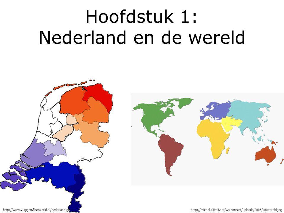 Hoofdstuk 1: Nederland en de wereld http://www.vlaggen.fiberworld.nl/nederland.gifhttp://michel.klijmij.net/wp-content/uploads/2006/10/wereld.jpg