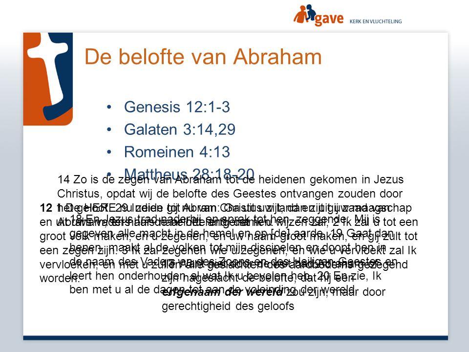 De belofte van Abraham •Genesis 12:1-3 •Galaten 3:14,29 •Romeinen 4:13 •Mattheus 28:18-20 12 1 De HERE nu zeide tot Abram: Ga uit uw land en uit uw ma