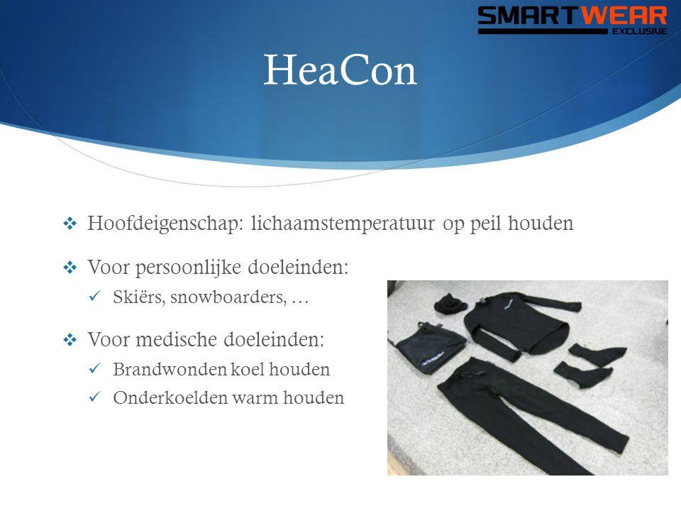 HeaCon  Hoofdeigenschap: lichaamstemperatuur op peil houden  Voor persoonlijke doeleinden:  Skiërs, snowboarders, …  Voor medische doeleinden:  B