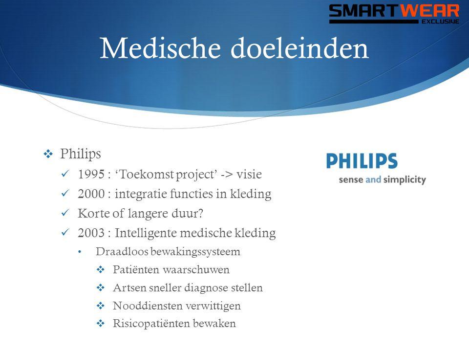 Philips  Kledingstukken (beha's, ondergoed, broeksriemen…)  Hartactiviteit patiënt bewaken + abnormale toestanden detecteren  3 maanden lang gegevens opslaan  langdurige historie = nauwkeurigere diagnose  2012 : de BlueTouch Pain Relief  37 % volwassenen: spier- en gewrichtspijn  Sessie: 15 – 30 minuten -> gevolg: minder medicijnen  Blauw licht = stimuleren doorbloeding + spierpijn verlichten  Design = belangrijk  Philips : sterke positie + rekening houden behoefte consument