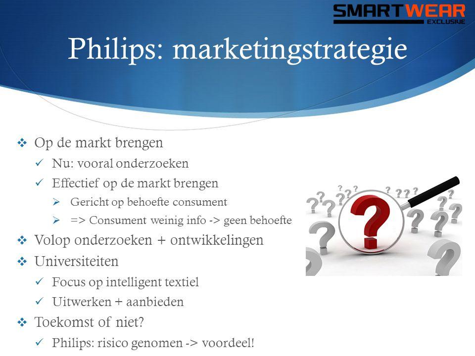 Philips: marketingstrategie  Op de markt brengen  Nu: vooral onderzoeken  Effectief op de markt brengen  Gericht op behoefte consument  => Consum