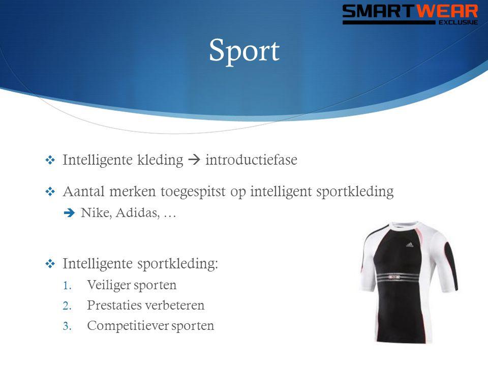 Sport  Intelligente kleding  introductiefase  Aantal merken toegespitst op intelligent sportkleding  Nike, Adidas, …  Intelligente sportkleding: