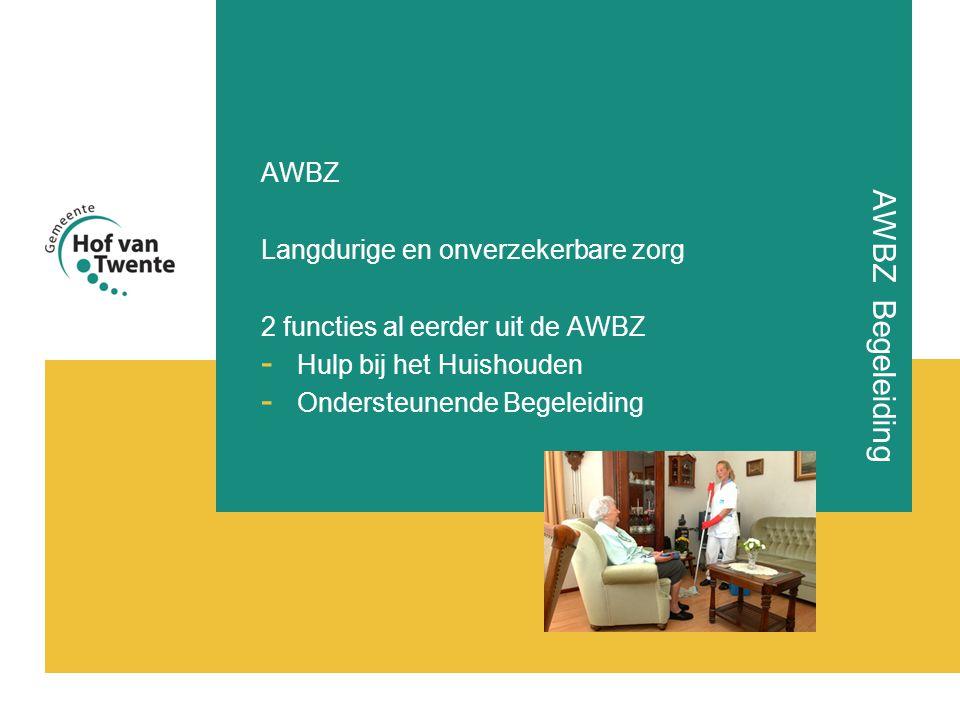 AWBZ Begeleiding AWBZ Langdurige en onverzekerbare zorg 2 functies al eerder uit de AWBZ - Hulp bij het Huishouden - Ondersteunende Begeleiding