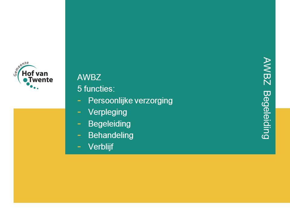 AWBZ Begeleiding AWBZ 5 functies: - Persoonlijke verzorging - Verpleging - Begeleiding - Behandeling - Verblijf