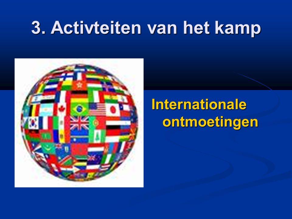 3. Activteiten van het kamp Internationale ontmoetingen