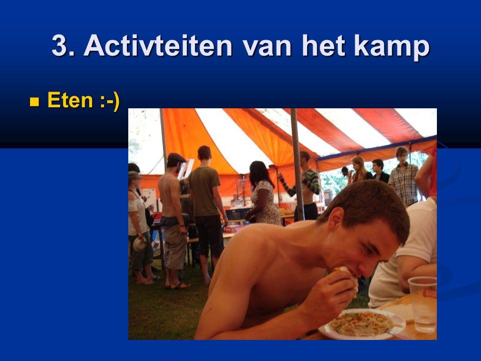3. Activteiten van het kamp  Eten :-)