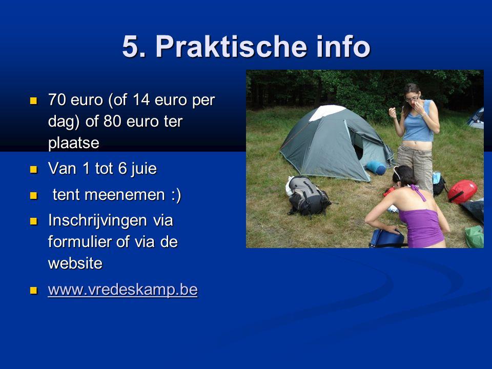 5. Praktische info  70 euro (of 14 euro per dag) of 80 euro ter plaatse  Van 1 tot 6 juie  tent meenemen :)  Inschrijvingen via formulier of via d