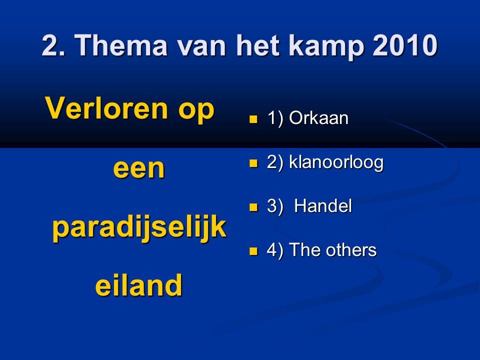 2. Thema van het kamp 2010 Verloren op een paradijselijk eiland  1) Orkaan  2) klanoorloog  3) Handel  4) The others