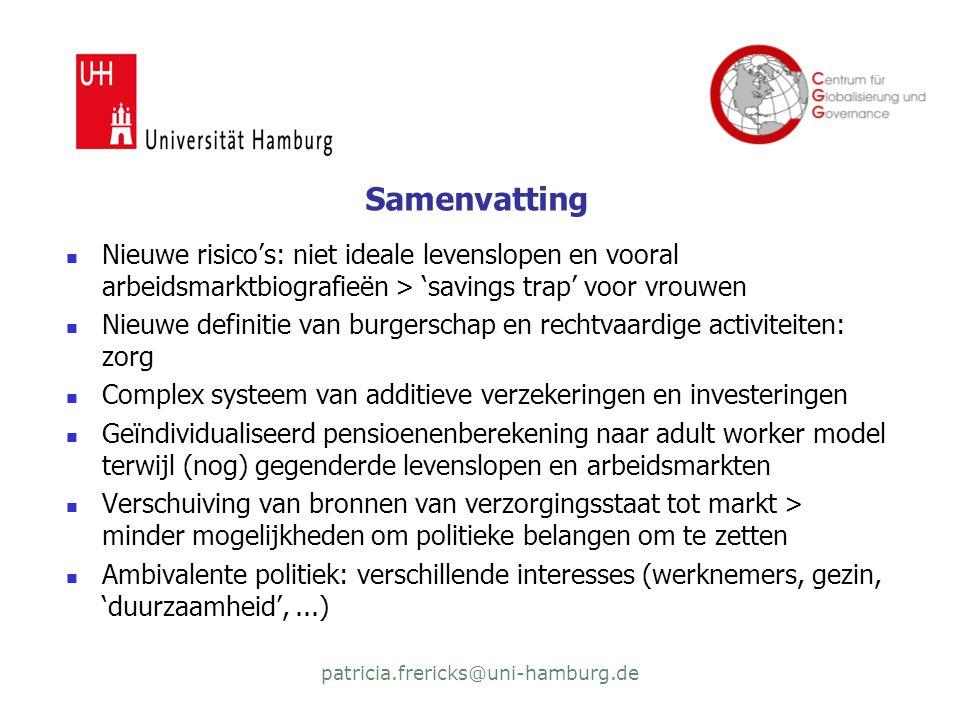 patricia.frericks@uni-hamburg.de Samenvatting  Nieuwe risico's: niet ideale levenslopen en vooral arbeidsmarktbiografieën > 'savings trap' voor vrouw