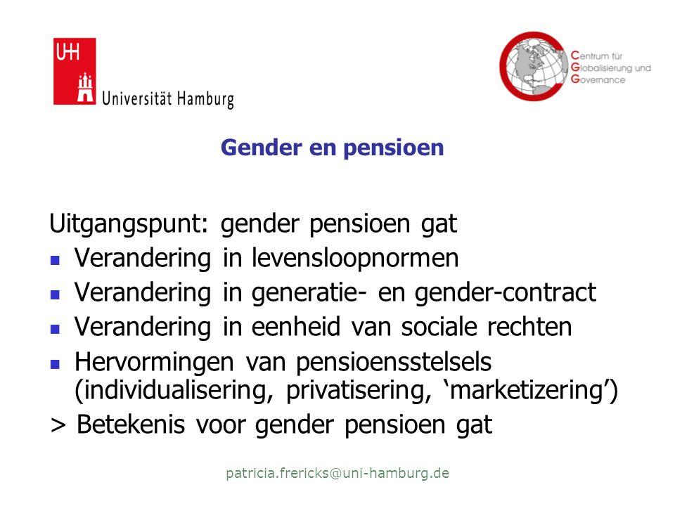 patricia.frericks@uni-hamburg.de Gender en pensioen Uitgangspunt: gender pensioen gat  Verandering in levensloopnormen  Verandering in generatie- en