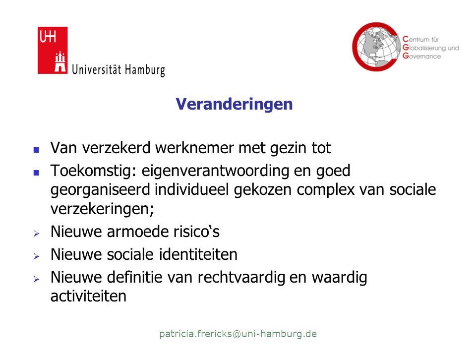 patricia.frericks@uni-hamburg.de Veranderingen  Van verzekerd werknemer met gezin tot  Toekomstig: eigenverantwoording en goed georganiseerd individ