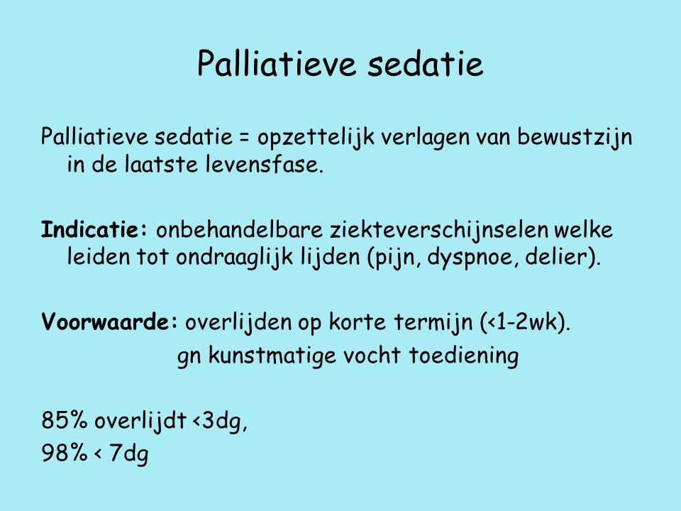 Palliatieve sedatie Palliatieve sedatie = opzettelijk verlagen van bewustzijn in de laatste levensfase.