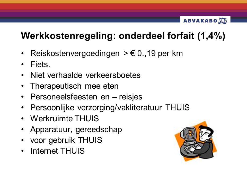 Werkkostenregeling: onderdeel forfait (1,4%) •Reiskostenvergoedingen > € 0.,19 per km •Fiets. •Niet verhaalde verkeersboetes •Therapeutisch mee eten •