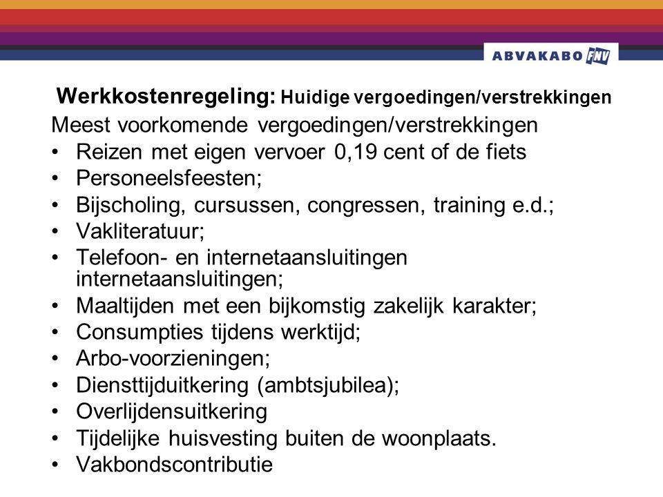 Werkkostenregeling: Huidige vergoedingen/verstrekkingen Meest voorkomende vergoedingen/verstrekkingen •Reizen met eigen vervoer 0,19 cent of de fiets