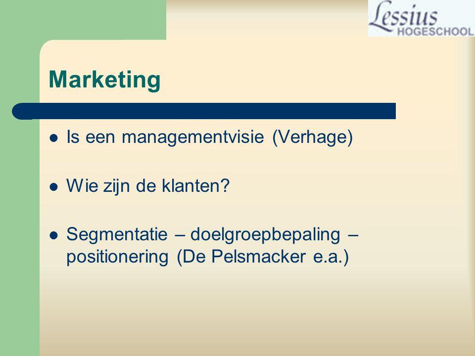 Marketing  Is een managementvisie (Verhage)  Wie zijn de klanten.