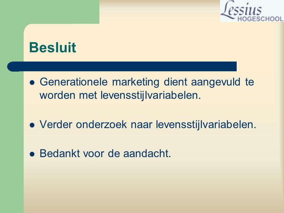 Besluit  Generationele marketing dient aangevuld te worden met levensstijlvariabelen.