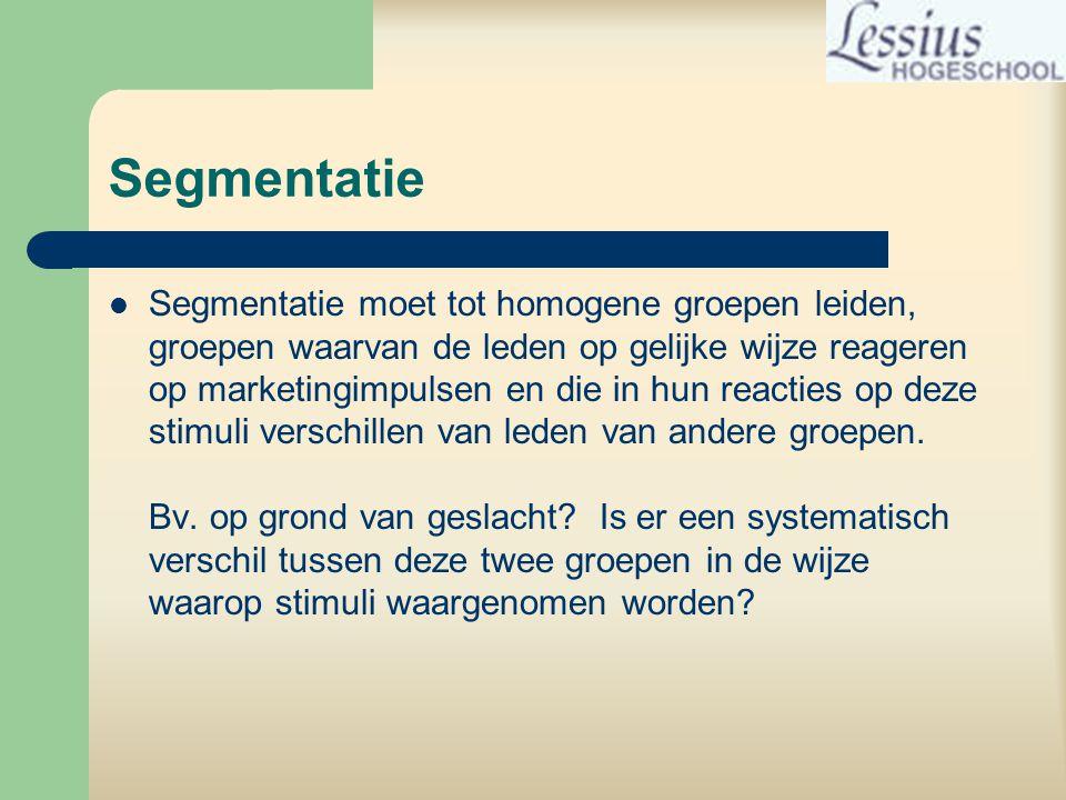 Segmentatie  Segmentatie moet tot homogene groepen leiden, groepen waarvan de leden op gelijke wijze reageren op marketingimpulsen en die in hun reacties op deze stimuli verschillen van leden van andere groepen.