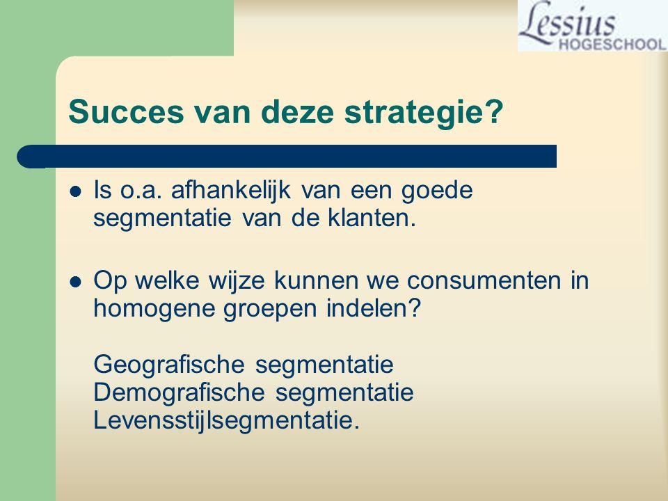 Succes van deze strategie. Is o.a. afhankelijk van een goede segmentatie van de klanten.